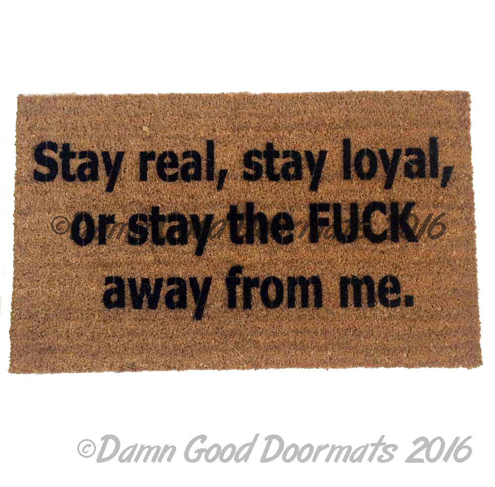 Doormat keep the change you filthy animal doormat photographs : Stay real stay loyal or stay the FCK away from me™ funny