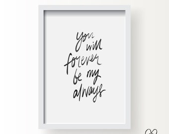 Printable Brush Lettering Print - You Will Forever Be My Always  / DIY Room Decor