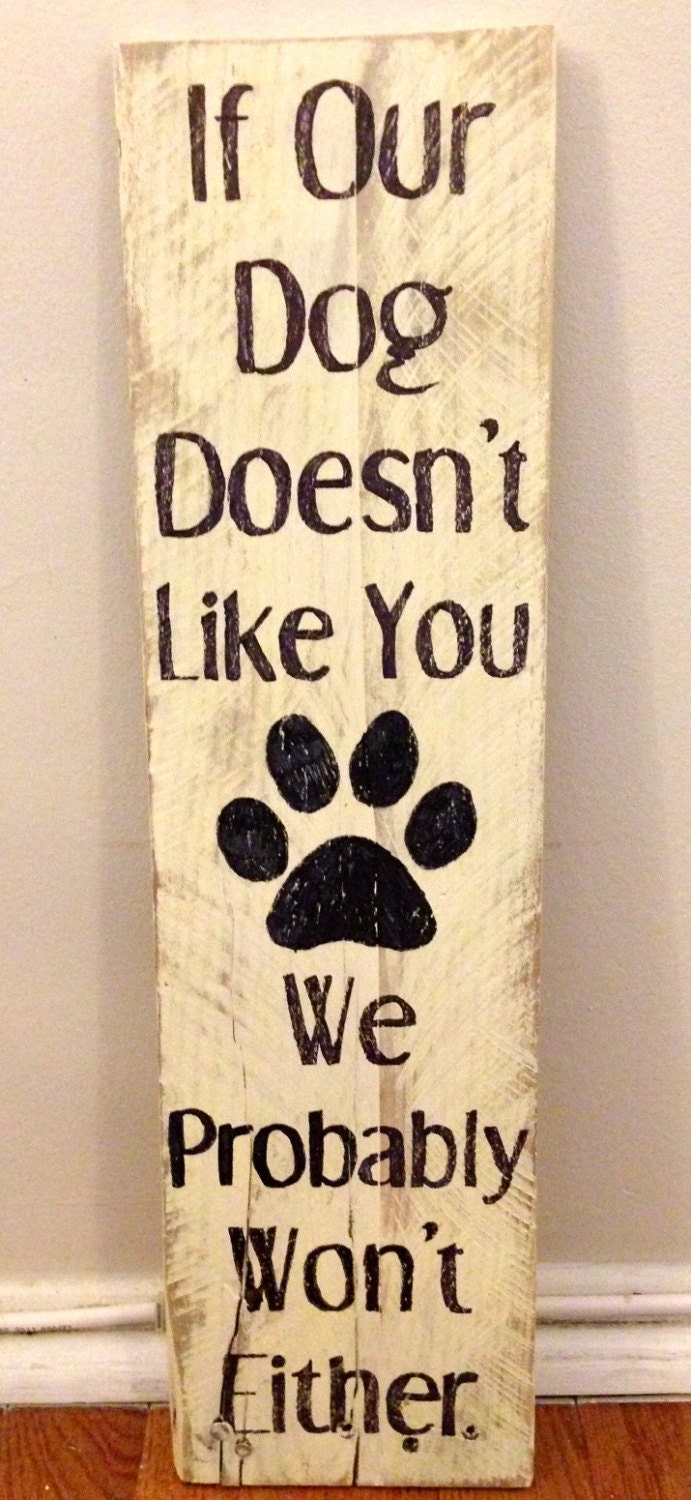 If Our Dog Doesn\'t Like You....Rustic Wood Wall Hanging