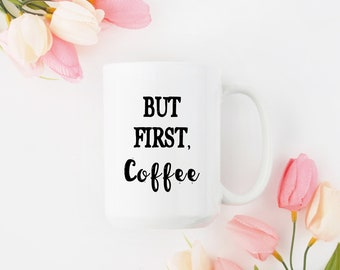 But First Coffee Mug for Mom Mother's Day Gift Coffe Mug for Grandma Quote Coffee Mug Custom Coffee Mug Mothers Day Mug Coffee Gift Mug