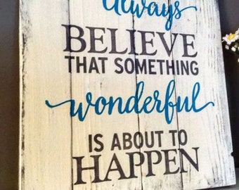 Handcrafted Encouragement Wooden Sign Always believe that something wonderful is about to Happen!  14x12