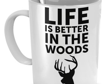 Hunting Mug - Life Is Better In The Woods - Hunting Gift