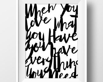 When you love what you have You have everything you need, Printable Wall Art, Downloadble Artwork, Typography Decor, Modern Art, Calligraphy