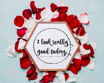 I look really good today, printable quote artsy decor