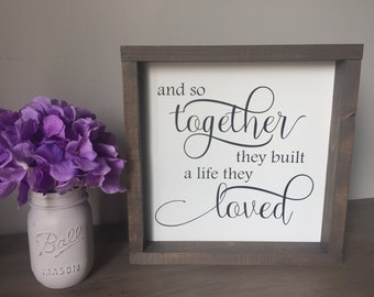 And So Together, They Built A Life They Loved Wood Framed Sign / Custom Home