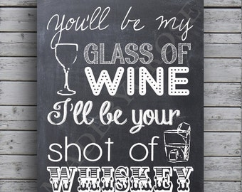 You'll be my glass of wine I'll be your shot of whiskey -Chalkboard- Print