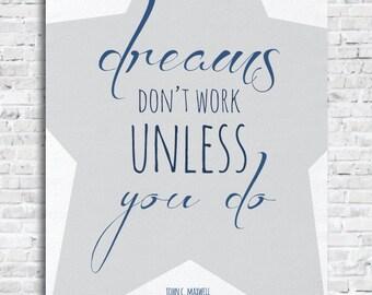 Dreams Don't Work Unless You Do-John C.Maxwel Quotel Digital Art Print (Instant Download)