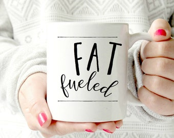 Fat fueled Keto Coffee Mug.Bullet Proof Coffee Mug. Butter Coffee Mug.Gift for Her, Sassy Mug, no diet Mug,ketogenic queen