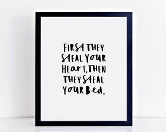 First They Steal Your Heart, Then They Steal Your Bed - Funny Dog Quote Typography Art Print Wall Poster