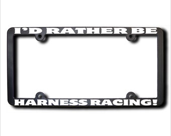 I'd Rather Be Harness Racing License Plate Frame (T) Made in USA