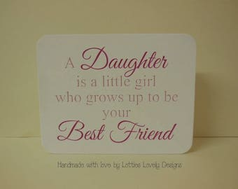A daughter is a best friend quote plaque, Mothers, day, Birthday, loved ones, Best friend, girls, gift