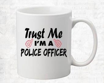Trust Me I'm A Police Officer Mug Coffee Mug Gift Occupation Mug Funny Gift Coffee Mug
