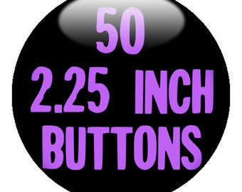 "50 Custom 2.25"" BUTTONS - create with Design-O-Matic"