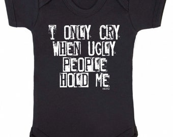 Funny Babygrow  I Only CRY When UGLY PEOPLE Hold me Baby Boys or Girls Bodysuit