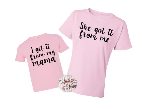 I Get It From My Momma, She Got It From Me, Mommy and Me Outfit, New Mom and Baby, Mommy and Me Shirts, Family Shirts, Matching Tshirts