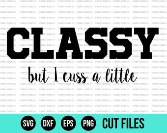 Classy SVG - SVG Files - Classy But I Cuss A Little SVG - Cut Files - Cricut Files - Silhouette Files - Cutting Files - Tshirt Designs