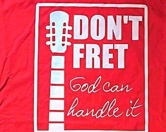 Guitar music T shirt, Christmas gift, Don't fret God can handle it, musician t shirt, Christian T shirt, inspirational shirt, guitar player