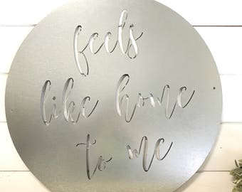 """30"""" round metal sign- Feels like home to me"""