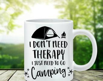 Coffee Mug Camping Coffee Cup - I Don't Need Therapy I Just Need To Go Camping Mug - Funny Camping Gift