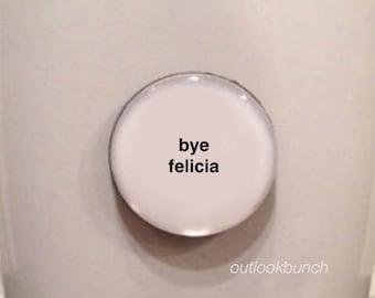 Quote   Mug   Magnet   Bye Felicia