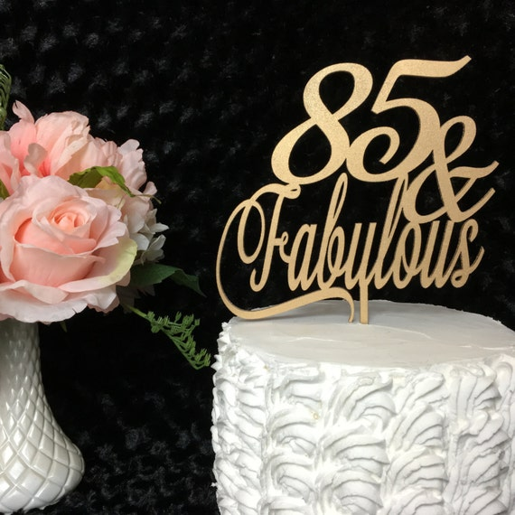 85th Cake Topper, 85 & Fabulous, 85th Birthday Cake Topper, Gold Cake Topper, Silver Cake Topper, Glitter Cake Topper, Wooden Cake Topper