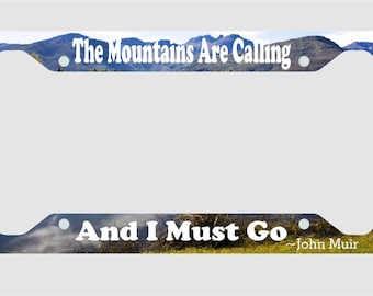 The Mountains Are Calling And I Must Go - John Muir -License Plate Frame