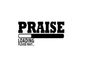Praise loaded