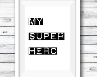 My Hero Print, Hero Print, Believe Print, Quote Print, Home Decor, Gift for her, Gift for him, Uplifting Print, Quote Wall Art, nursery art