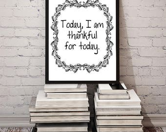 Today I Am Thankful for Today / Printable Affirmation Gratitude Quote Wall Art 8x10 / New Age Decor for Home Office Classroom / JPG Download
