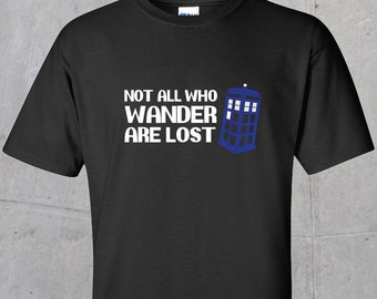 Not All Who Wander - Dr Who/Tolkien inspired T-shirt