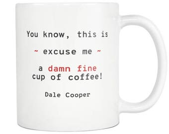 You Know, This Is, Excuse Me, A Damn Fine Cup Of Coffee MUG - Twin Peaks - Dale Cooper