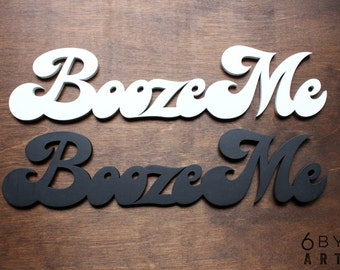 Booze Me - Small Laser Cut Wood Sign Wall Art