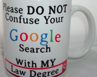 Please Do Not Confuse Your Google Search With My Law Degree Novelty Ceramic Mug