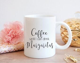 Coffee until I can drink Margaritas Mug Cute Mug Coffee Lover Gift Funny Mug margarita Lover Mug