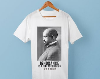 """Web Du Bois T-shirt - """"Ignorance is a cure for nothing"""" - Black History Shirt"""