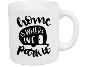 Home is Where You Park It Camper Camping RV Travel Wanderlust Mug Coffee Cup Gift Home Decor Kitchen Bar Gift Any Color Jenuine Crafts