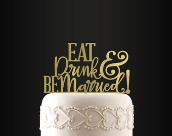 Wedding Cake Topper, Eat Drink And Be Married, Cake Topper, Anniversary, Engagement