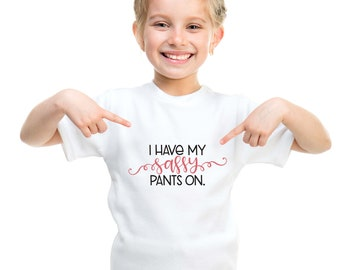 I have sassy pants on. T-shirt