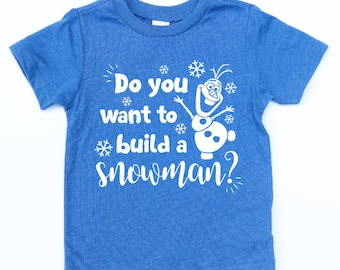 Do You Want to Build a Snowman - Olaf - Frozen Shirt - Winter Vibes - School Shirt - Elsa - Ana - Kristoff