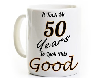 50th Birthday Gift Coffee Mug - It Took Me 50 Years To Look This Good - 50 Years Old
