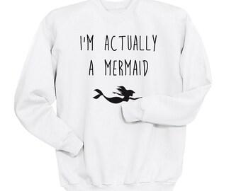 Im Actually A Mermaid Sweatshirt, Ultra Soft Trendy Fashion Sweater, Fangirl Shirt, Gift for Teen Girl Sweatshirt, Black, White, Grey Tumblr