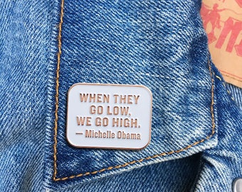 Michelle Obama Quote Pin, Soft Enamel Pin, Jewelry, Quote, History, Stocking Stuffer, Gift (PIN141)