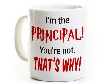 Funny School Principal Coffee Mug Gift - I'm the Principal You're Not That's Why - Holiday Gift - Back to School Mug Gift - Vice Principal