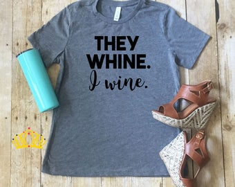 They Whine I Wine Shirt, Wine Shirts, Funny Mom Shirt, Funny Womens T-shirts - FREE SHIPPING