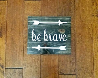 Be Brave - Sign - Wood Sign - Be Brave Sign - Nursery Decor - Rustic Nursery - Nursery Sign - Brave Sign - Wood Sign Sayings