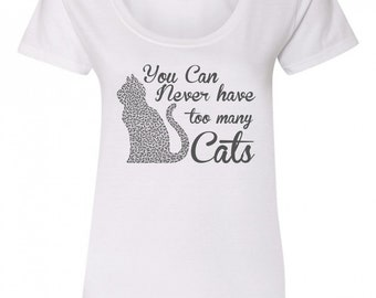 You Can Never Have Too Many Cats T-Shirt