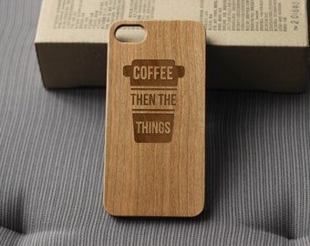 Unique wood iphone 6s case,coffee and then the things,engraved iphone 7 case,wood iphone 7 plus case,wood phone case,best gift
