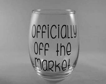 Officially off the market wine glass / I'm engaged / engagement announcement / engagement gift / bride / gift under 15