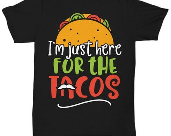 Im Just Here For The Tacos Shirt