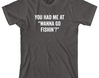 You Had Me At Wanna Go Fishin'? Shirt, gift idea, fishing girl, angler, fly fishing, deep sea fishing, birthday, Christmas gift - ID: 1743